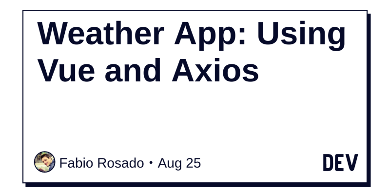 Weather App: Using Vue and Axios - DEV Community 👩 💻👨 💻