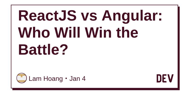 ReactJS vs Angular: Who Will Win the Battle? - DEV Community