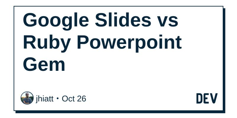 google slides vs ruby powerpoint gem dev community