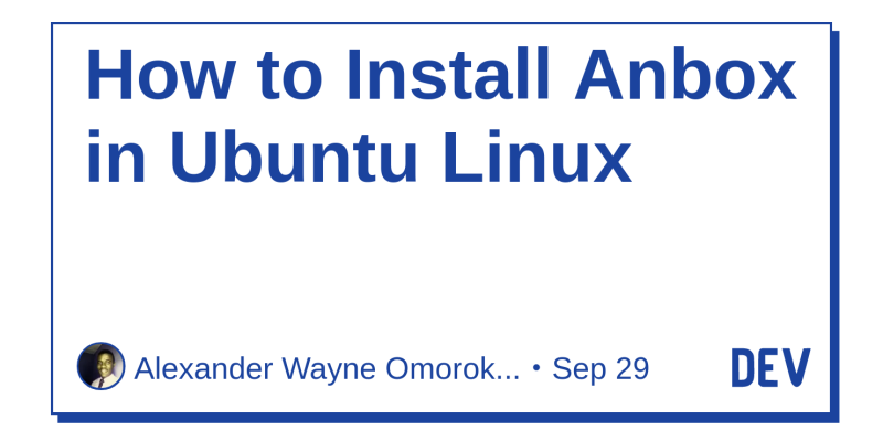 How to Install Anbox in Ubuntu Linux - DEV Community