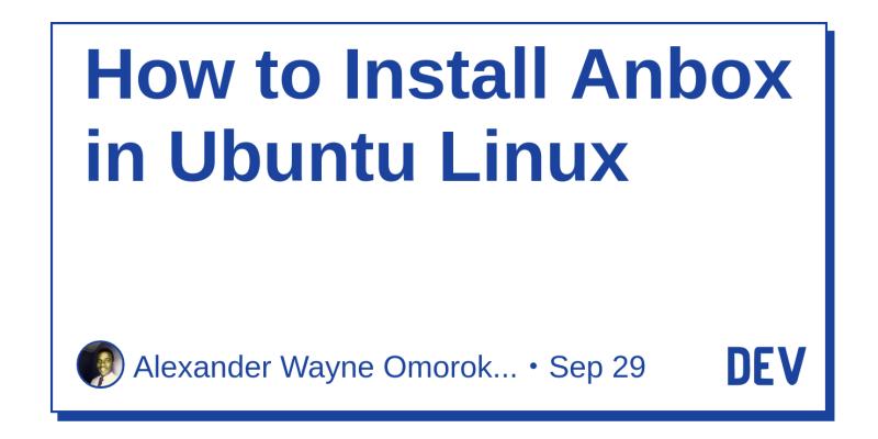 How to Install Anbox in Ubuntu Linux - DEV Community 👩 💻👨 💻