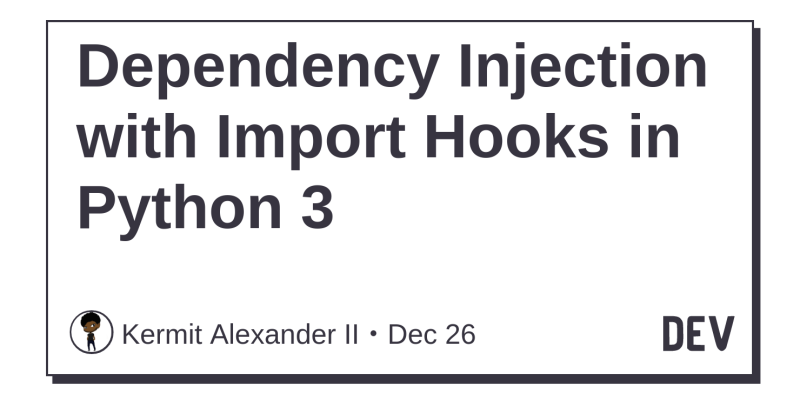 Dependency Injection with Import Hooks in Python 3 - DEV Community