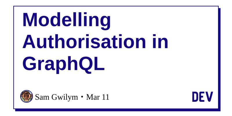 Modelling Authorisation in GraphQL - DEV Community 👩 💻👨 💻