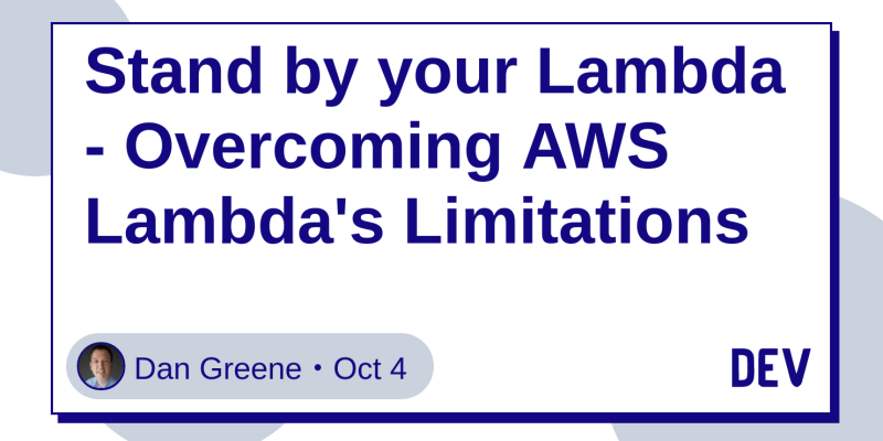 Stand by your Lambda - Overcoming AWS Lambda's Limitations - DEV