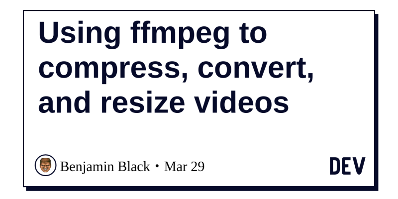 Using ffmpeg to compress, convert, and resize videos - DEV Community