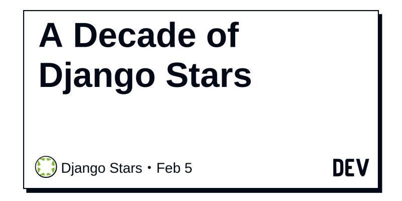 A Decade of Django Stars - DEV Community 👩 💻👨 💻