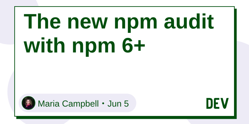 The new npm audit with npm 6+ - DEV Community 👩 💻👨 💻