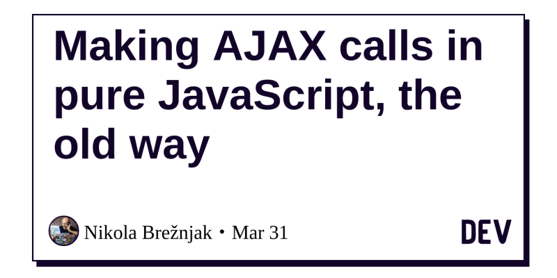 Making AJAX calls in pure JavaScript, the old way - DEV Community