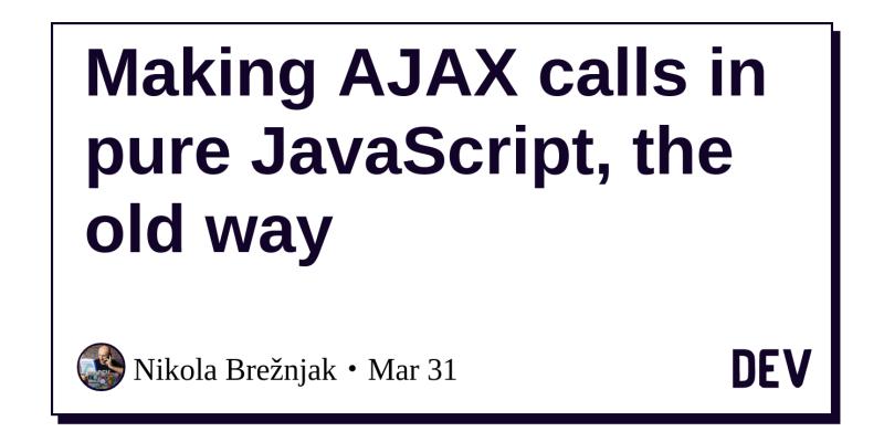 Making AJAX calls in pure JavaScript, the old way - DEV