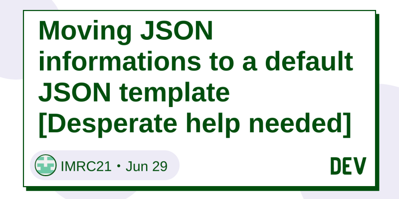 Moving JSON informations to a default JSON template [Desperate help ...