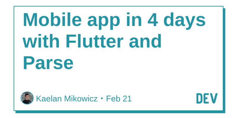Mobile app in 4 days with Flutter and Parse - DEV Community 👩 💻👨 💻