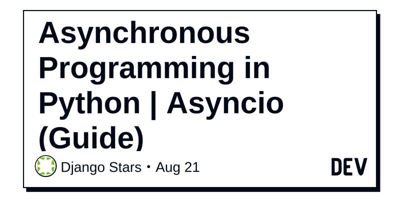 Asynchronous Programming in Python | Asyncio (Guide) - DEV