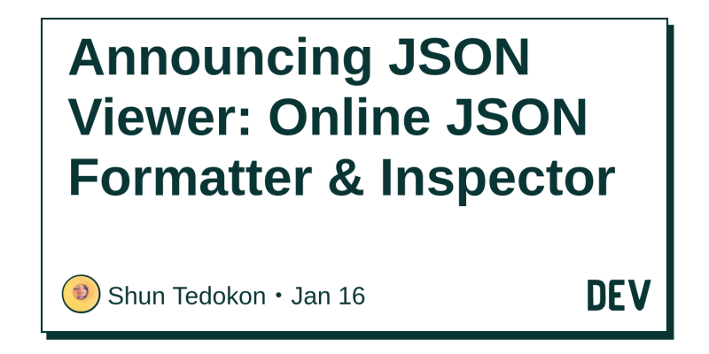 Announcing JSON Viewer: Online JSON Formatter & Inspector