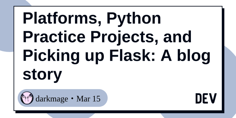 Platforms, Python Practice Projects, and Picking up Flask: A