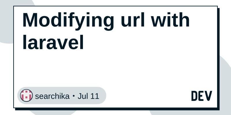 Modifying url with laravel - DEV Community 👩 💻👨 💻