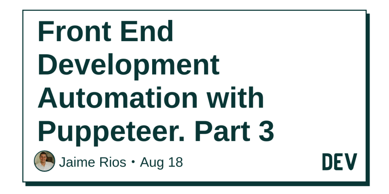 Front End Development Automation with Puppeteer  Part 3 - DEV
