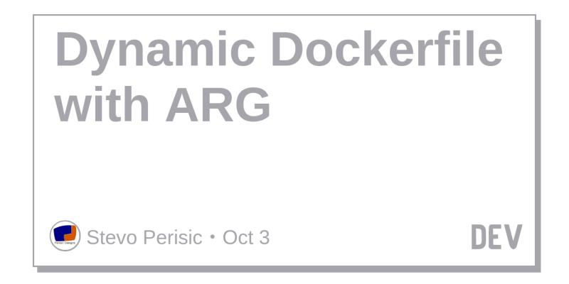 Dynamic Dockerfile with ARG - DEV Community 👩 💻👨 💻