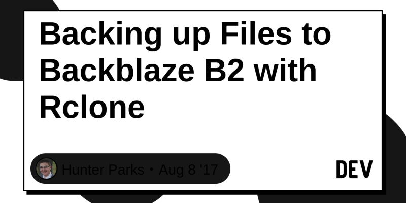 Backing up Files to Backblaze B2 with Rclone - DEV Community