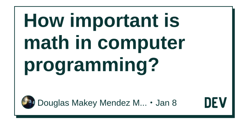 How Important Is Math In Computer Programming Dev Community