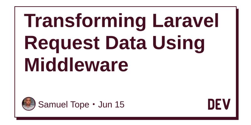 Transforming Laravel Request Data Using Middleware - DEV