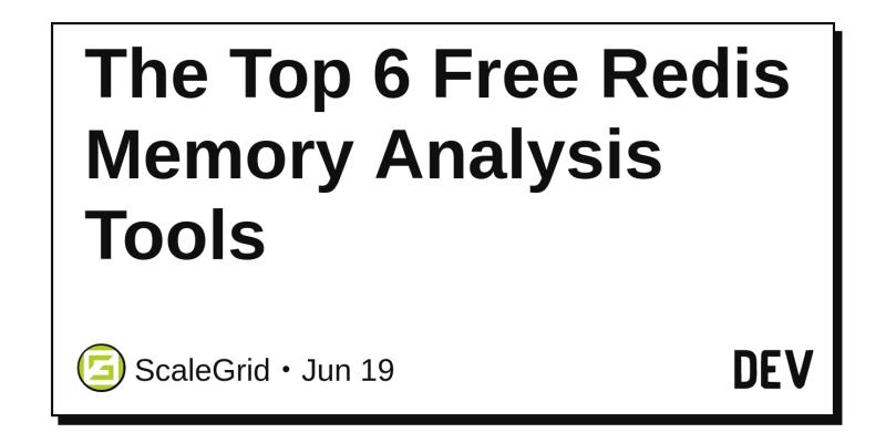 The Top 6 Free Redis Memory Analysis Tools - DEV Community 👩 💻👨 💻