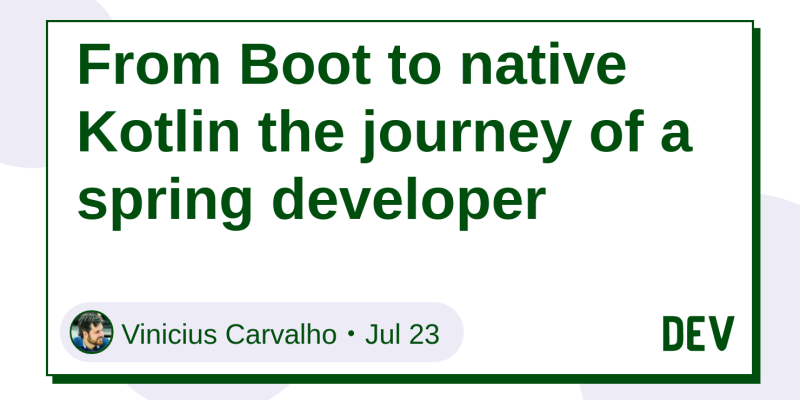 From Boot to native Kotlin the journey of a spring developer - DEV