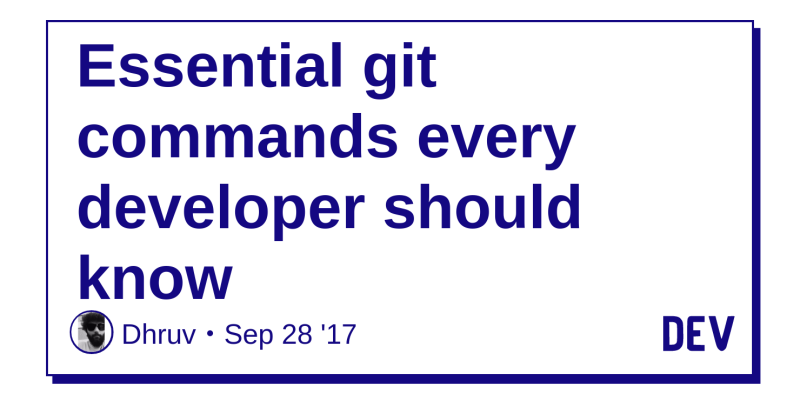 Essential git commands every developer should know - DEV