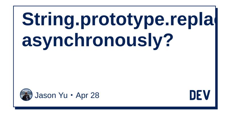String prototype replace asynchronously? - DEV Community 👩 💻👨 💻