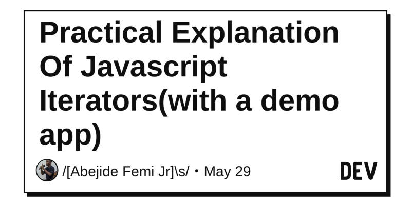 Practical Explanation Of Javascript Iterators(with a demo app) - DEV