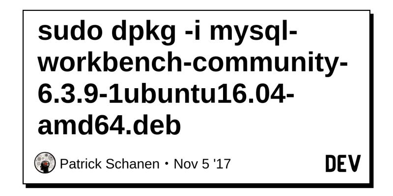 sudo dpkg -i mysql-workbench-community-6 3 9-1ubuntu16 04