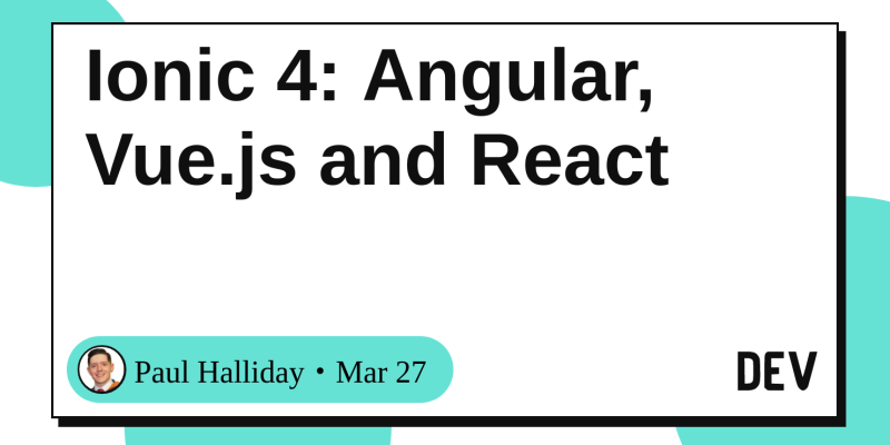 Ionic 4: Angular, Vue js and React - DEV Community 👩 💻👨 💻