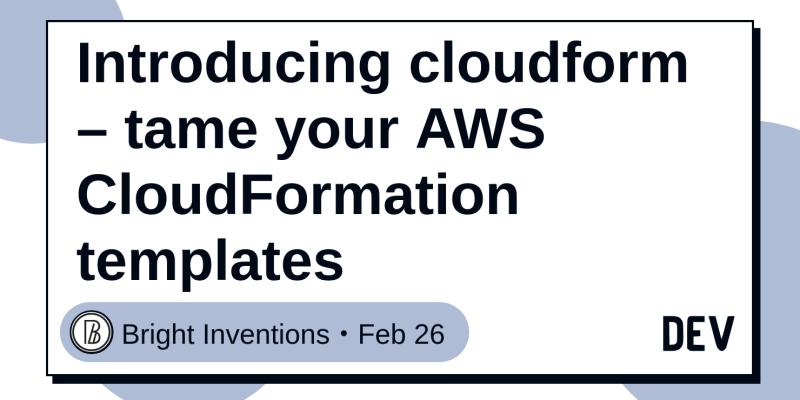 Introducing cloudform – tame your AWS CloudFormation templates - DEV ...