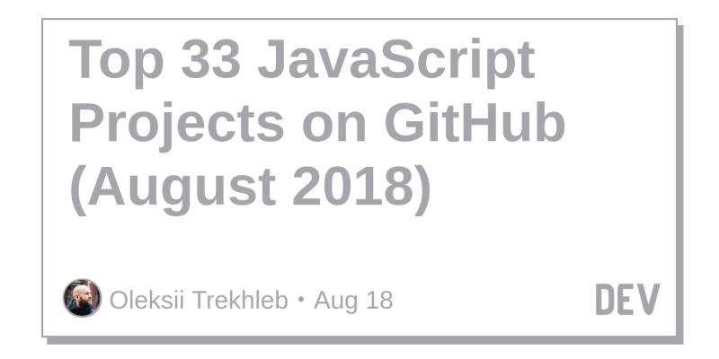 Top 33 JavaScript Projects on GitHub (August 2018) - DEV