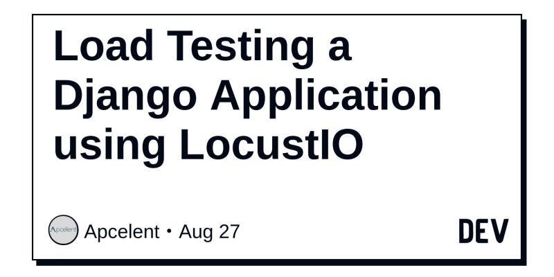 Load Testing a Django Application using LocustIO - DEV