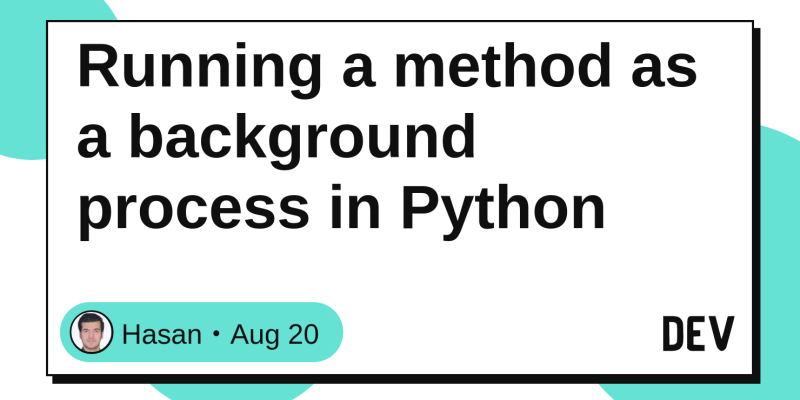 Running a method as a background process in Python - DEV Community