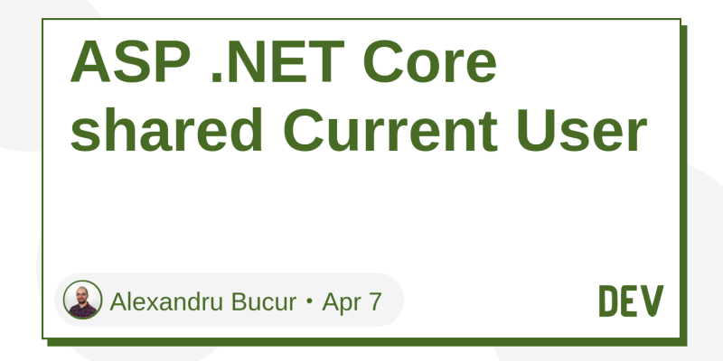 ASP  NET Core shared Current User - DEV Community 👩 💻👨 💻