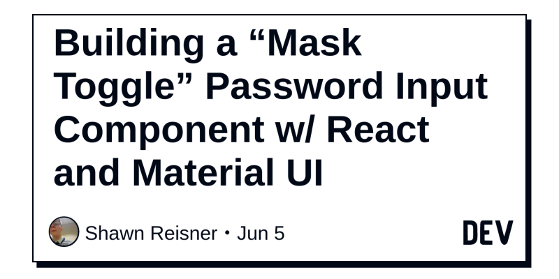 """Building a """"Mask Toggle"""" Password Input Component w/ React"""