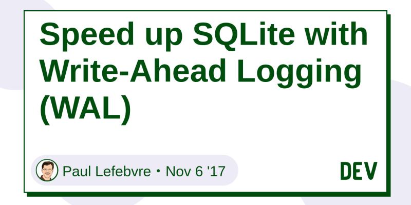 Speed up SQLite with Write-Ahead Logging (WAL) - DEV