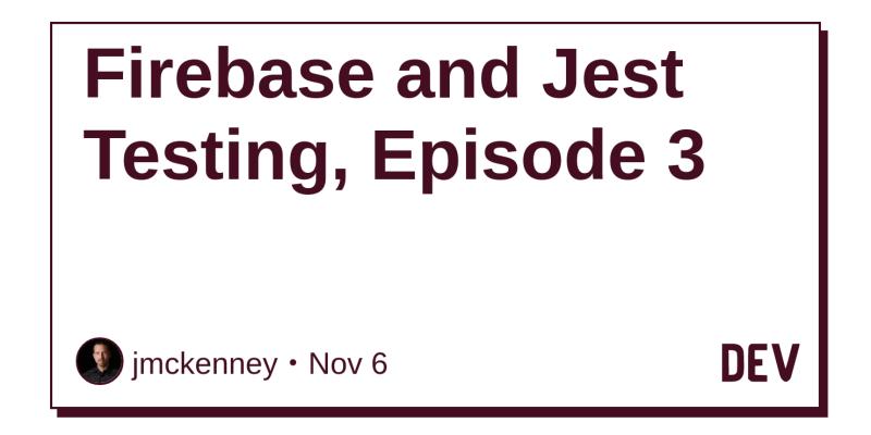 Firebase and Jest Testing, Episode 3 - DEV Community