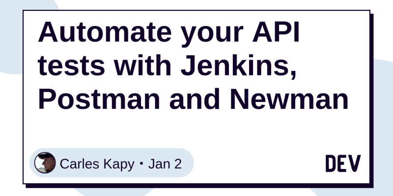 Automate your API tests with Jenkins, Postman and Newman