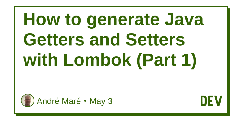 How to generate Java Getters and Setters with Lombok (Part 1