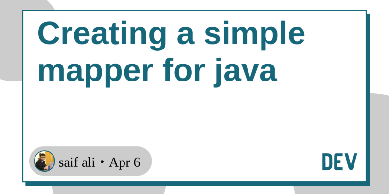 Creating a simple mapper for java - DEV Community 👩 💻👨 💻