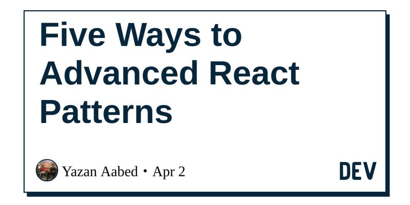 Five Ways to Advanced React Patterns - DEV Community