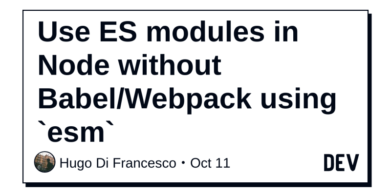 Use ES modules in Node without Babel/Webpack using `esm