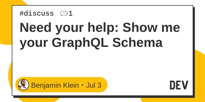 Need your help: Show me your GraphQL Schema - DEV Community