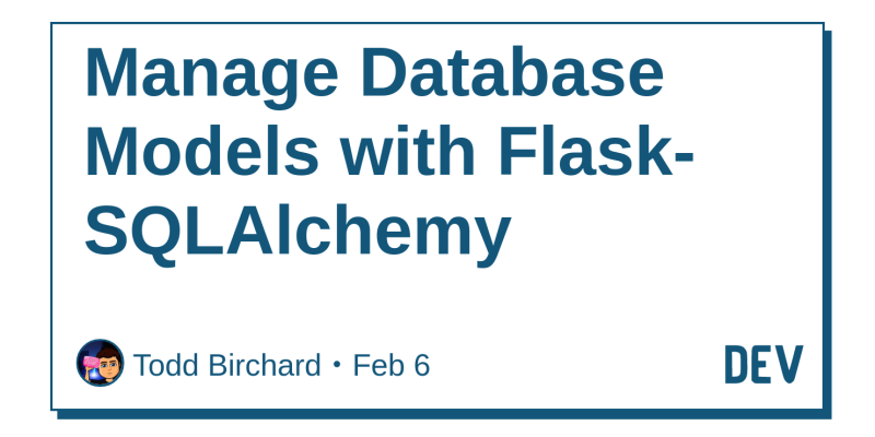 Manage Database Models with Flask-SQLAlchemy - DEV Community