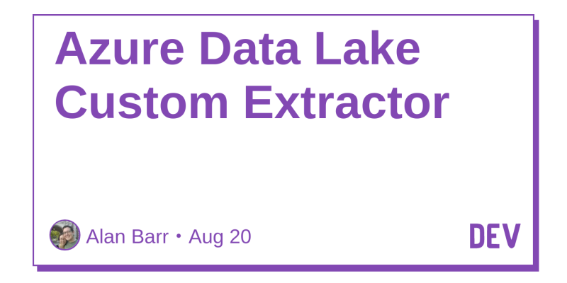 Azure Data Lake Custom Extractor - DEV Community 👩 💻👨 💻