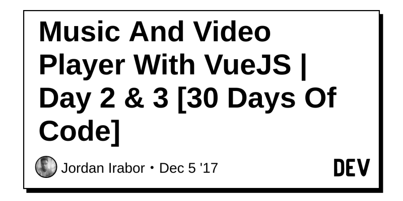 Music And Video Player With VueJS | Day 2 & 3 [30 Days Of