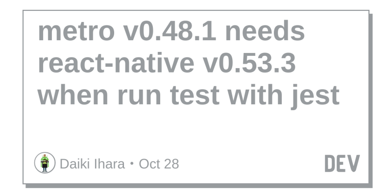 metro v0 48 1 needs react-native v0 53 3 when run test with
