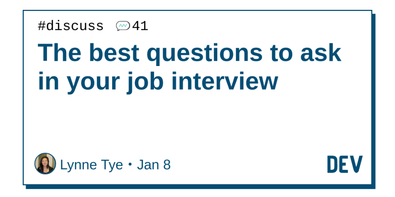 the best questions to ask in your job interview dev community